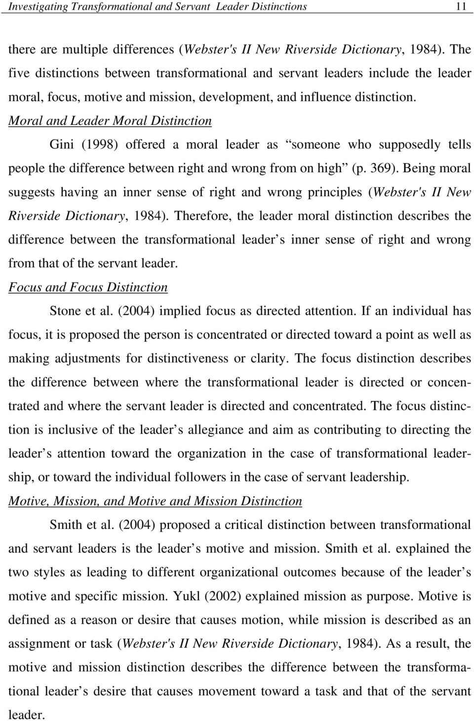 Moral and Leader Moral Distinction Gini (1998) offered a moral leader as someone who supposedly tells people the difference between right and wrong from on high (p. 369).