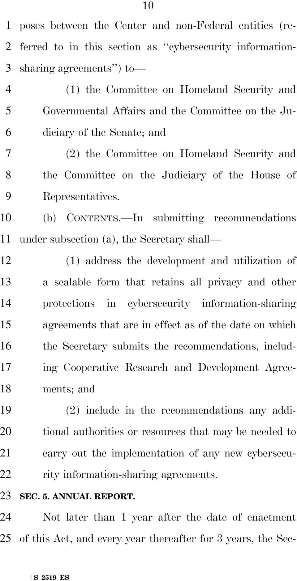 In submitting recommendations under subsection (a), the Secretary shall (1) address the development and utilization of a scalable form that retains all privacy and other protections in cybersecurity