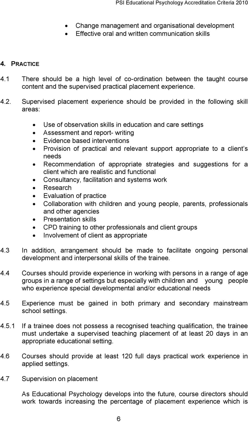 Supervised placement experience should be provided in the following skill areas: Use of observation skills in education and care settings Assessment and report- writing Evidence based interventions