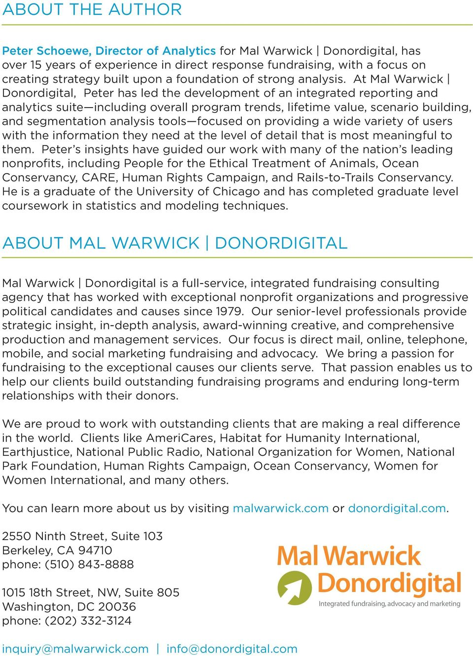 at Mal Warwick donordigital, peter has led the development of an integrated reporting and analytics suite including overall program trends, lifetime value, scenario building, and segmentation