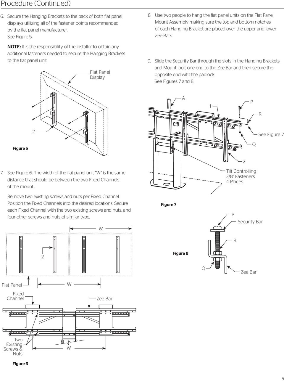 Use two people to hang the flat panel units on the Flat Panel Mount Assembly making sure the top and bottom notches of each Hanging Bracket are placed over the upper and lower Zee-Bars. 9.