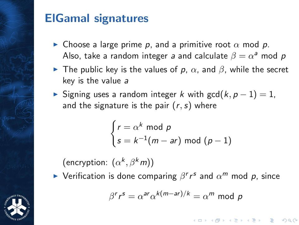 secret key is the value a Signing uses a random integer k with gcd(k, p 1) = 1, and the signature is the pair (r, s)