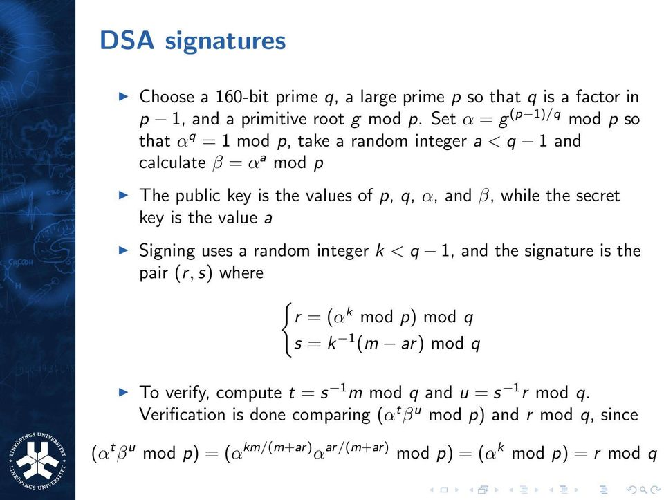 while the secret key is the value a Signing uses a random integer k < q 1, and the signature is the pair (r, s) where { r = (α k mod p) mod q s = k 1 (m ar)