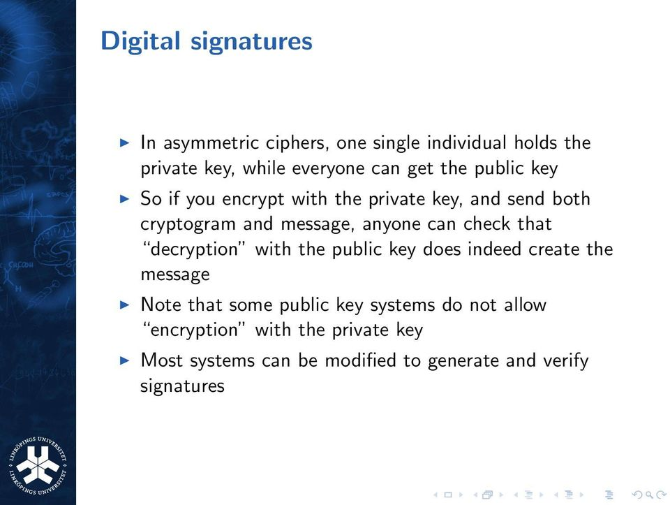 can check that decryption with the public key does indeed create the message Note that some public key