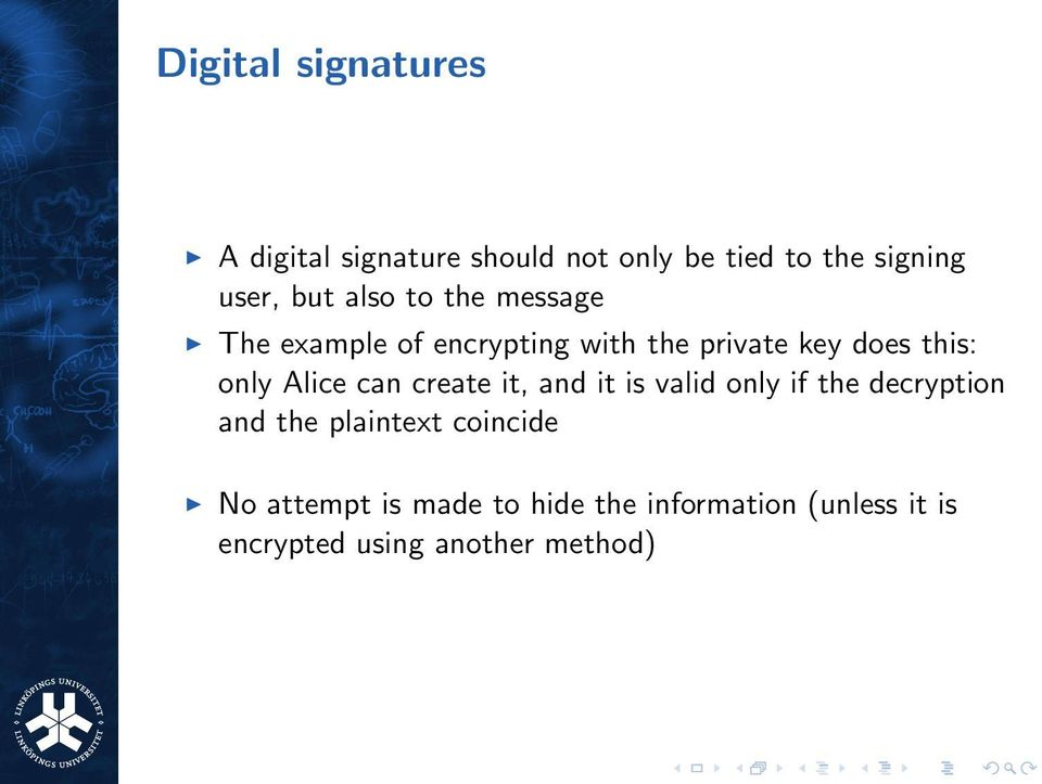 Alice can create it, and it is valid only if the decryption and the plaintext coincide