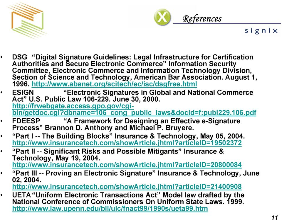 html ESIGN Electronic Signatures in Global and National Commerce Act U.S. Public Law 106-229. June 30, 2000. http://frwebgate.access.gpo.gov/cgibin/getdoc.cgi?dbname=106_cong_public_laws&docid=f:publ229.