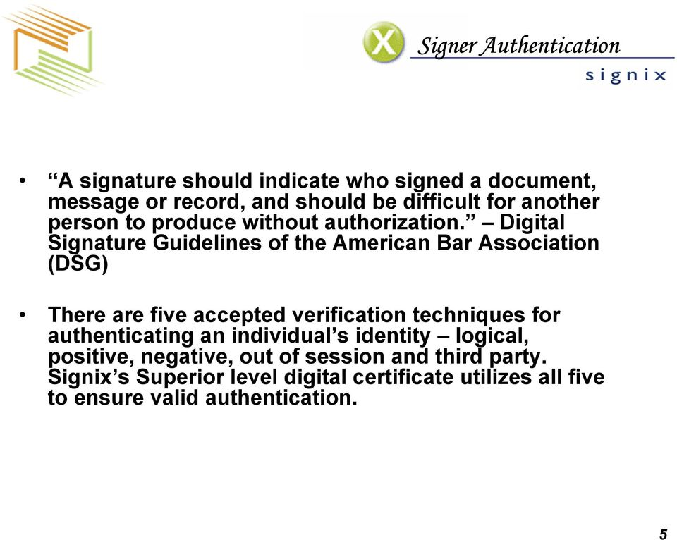 Digital Signature Guidelines of the American Bar Association (DSG) There are five accepted verification techniques for
