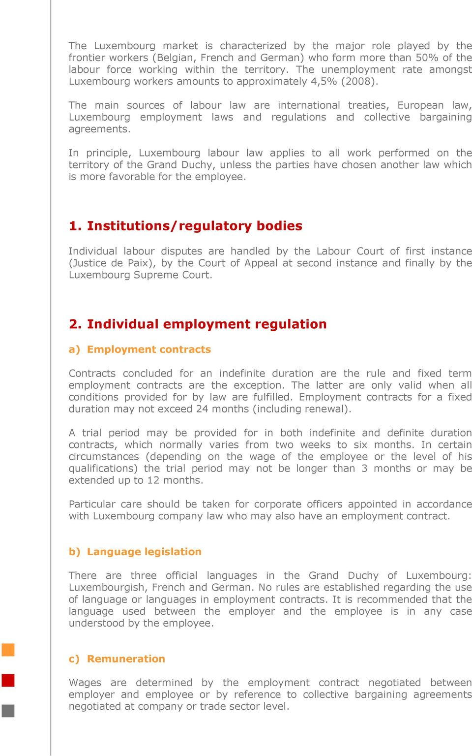 The main sources of labour law are international treaties, European law, Luxembourg employment laws and regulations and collective bargaining agreements.