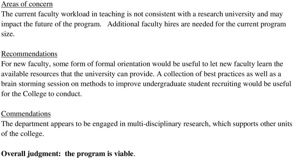 Recommendations For new faculty, some form of formal orientation would be useful to let new faculty learn the available resources that the university can provide.