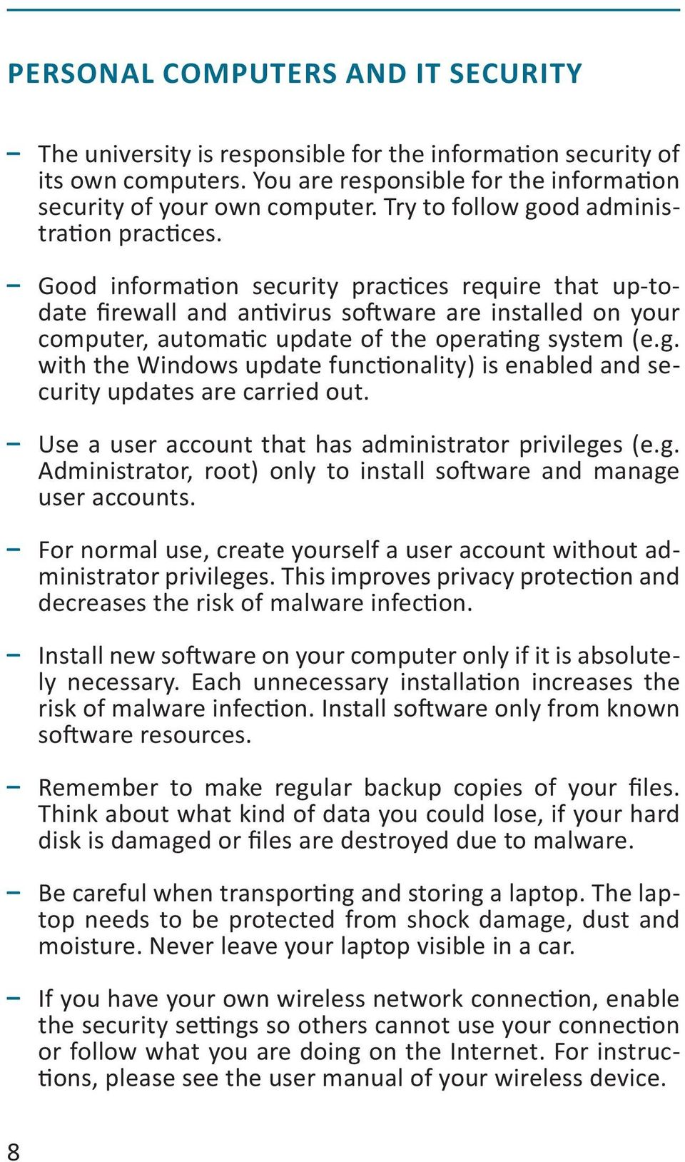 Good information security practices require that up-todate firewall and antivirus software are installed on your computer, automatic update of the operating