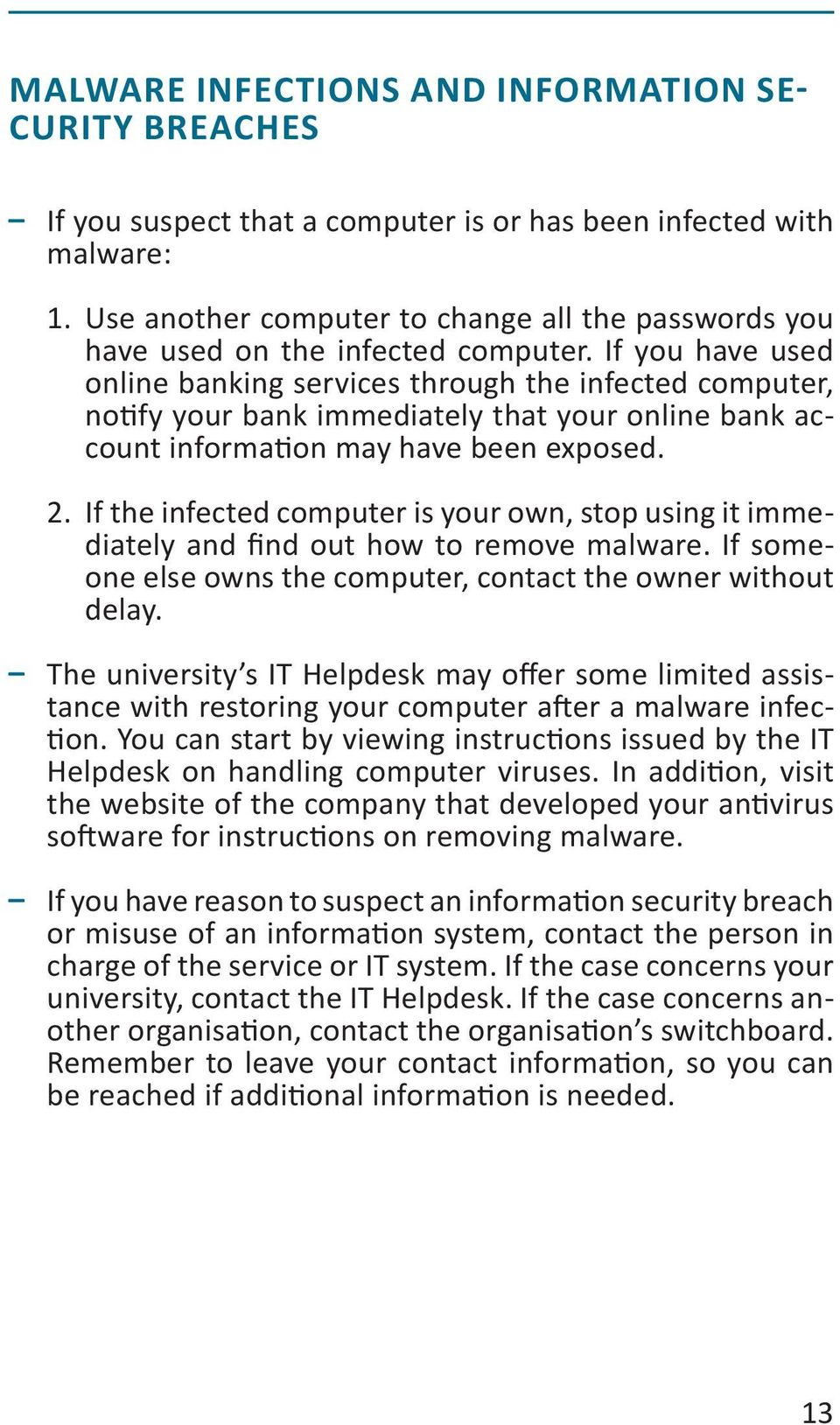 If you have used online banking services through the infected computer, notify your bank immediately that your online bank account information may have been exposed. 2.