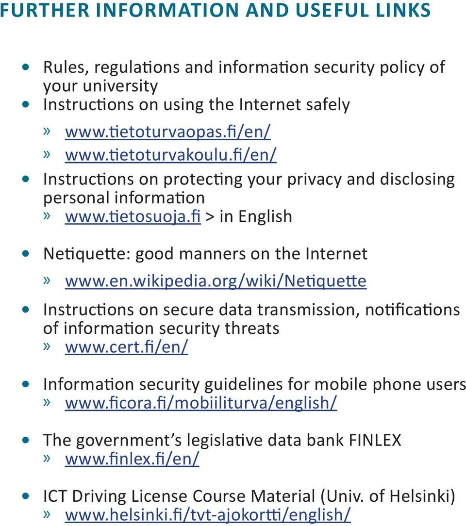 org/wiki/netiquette Instructions on secure data transmission, notifications of information security threats»» www.cert.fi/en/ Information security guidelines for mobile phone users»» www.