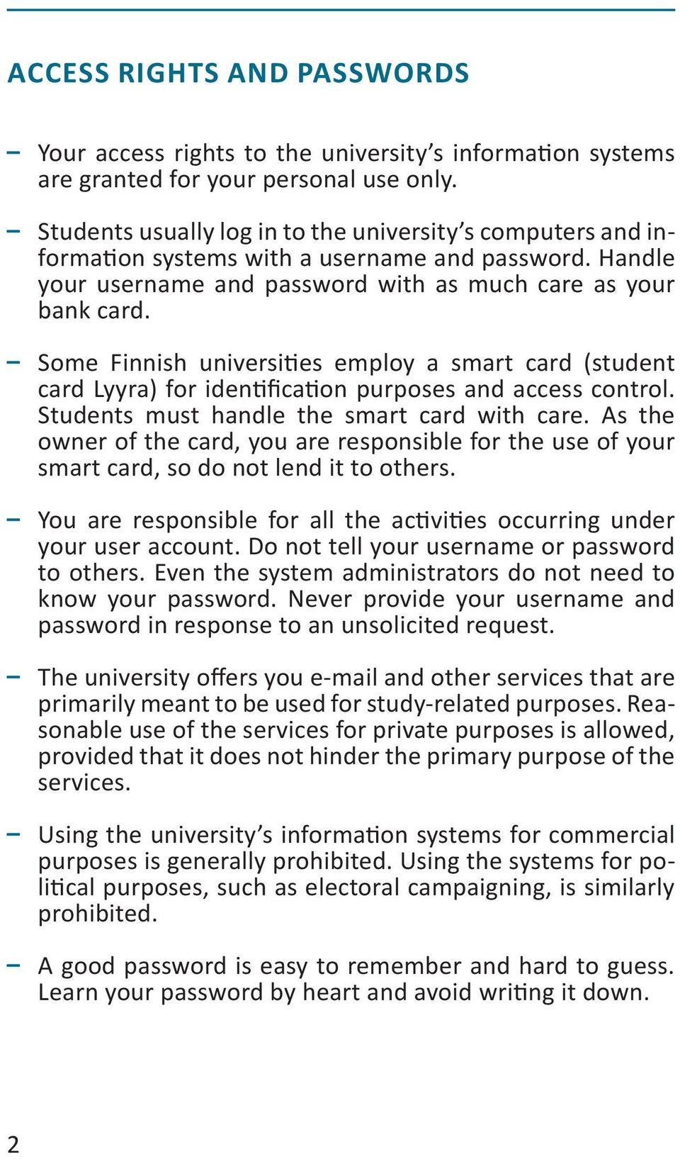 Some Finnish universities employ a smart card (student card Lyyra) for identification purposes and access control. Students must handle the smart card with care.