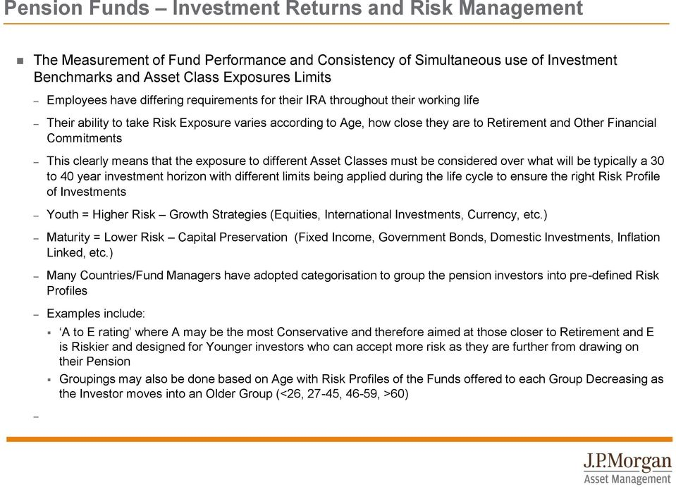 Classes must be considered over what will be typically a 30 to 40 year investment horizon with different limits being applied during the life cycle to ensure the right Risk Profile of Investments