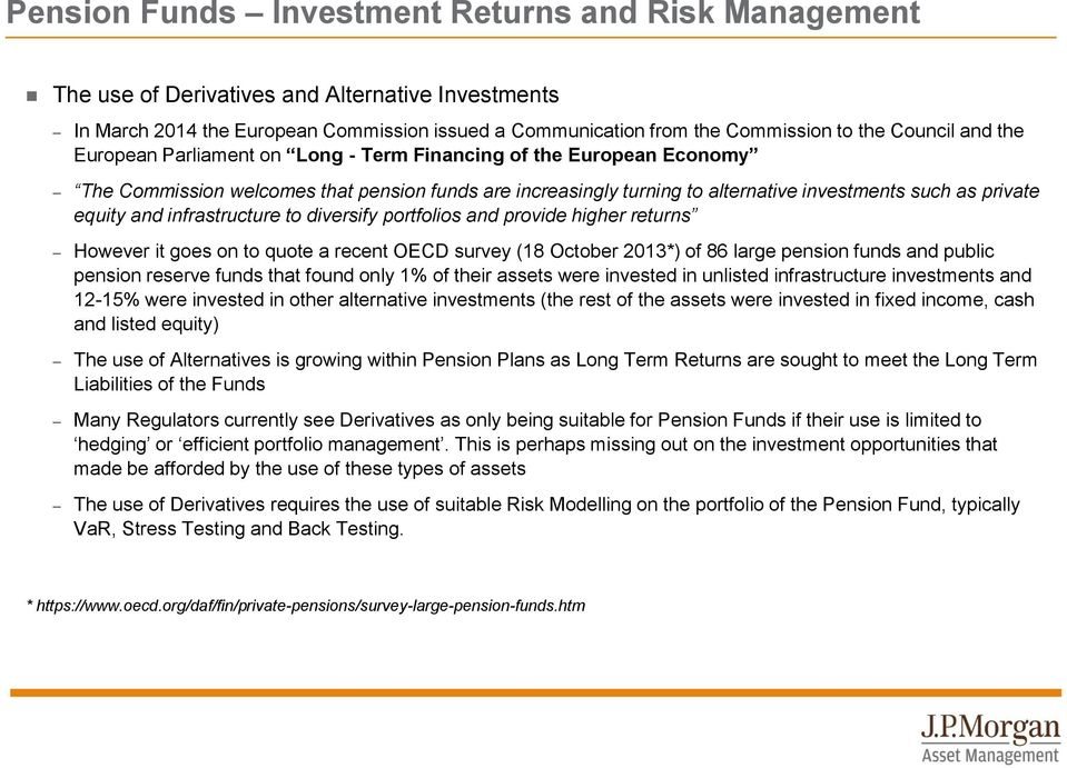 higher returns However it goes on to quote a recent OECD survey (18 October 2013*) of 86 large pension funds and public pension reserve funds that found only 1% of their assets were invested in