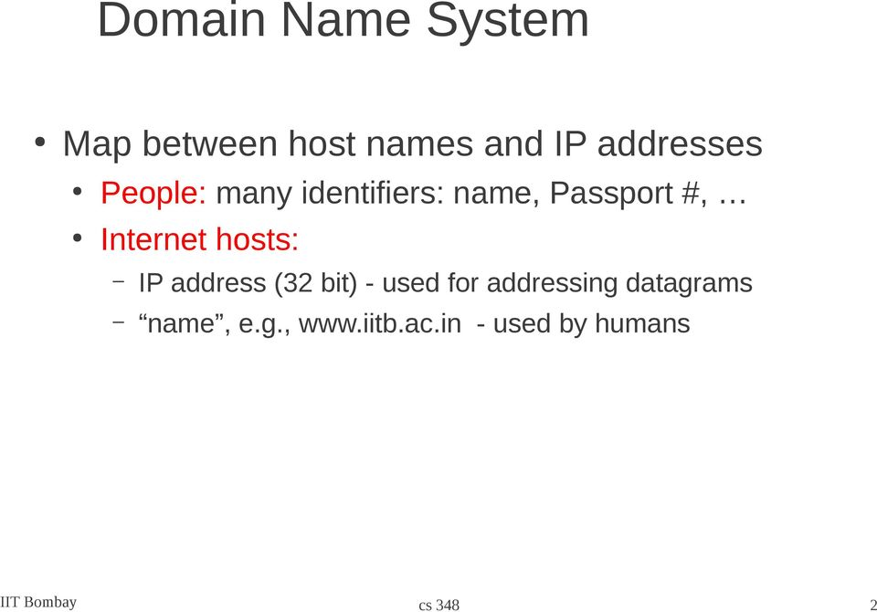 hosts: IP address (32 bit) - used for addressing datagrams