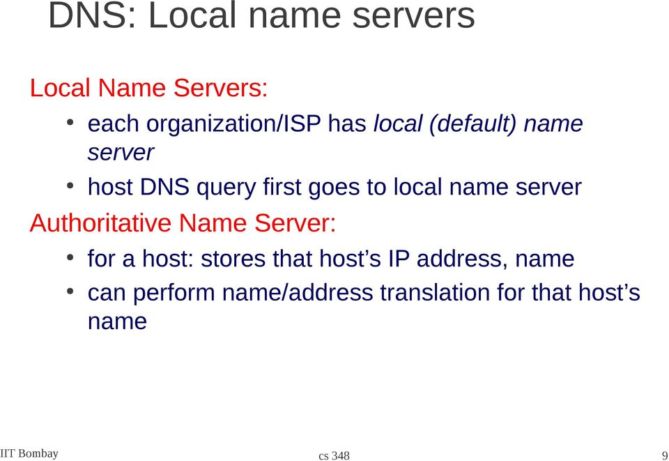 Authoritative Name : for a host: stores that host s IP address, name