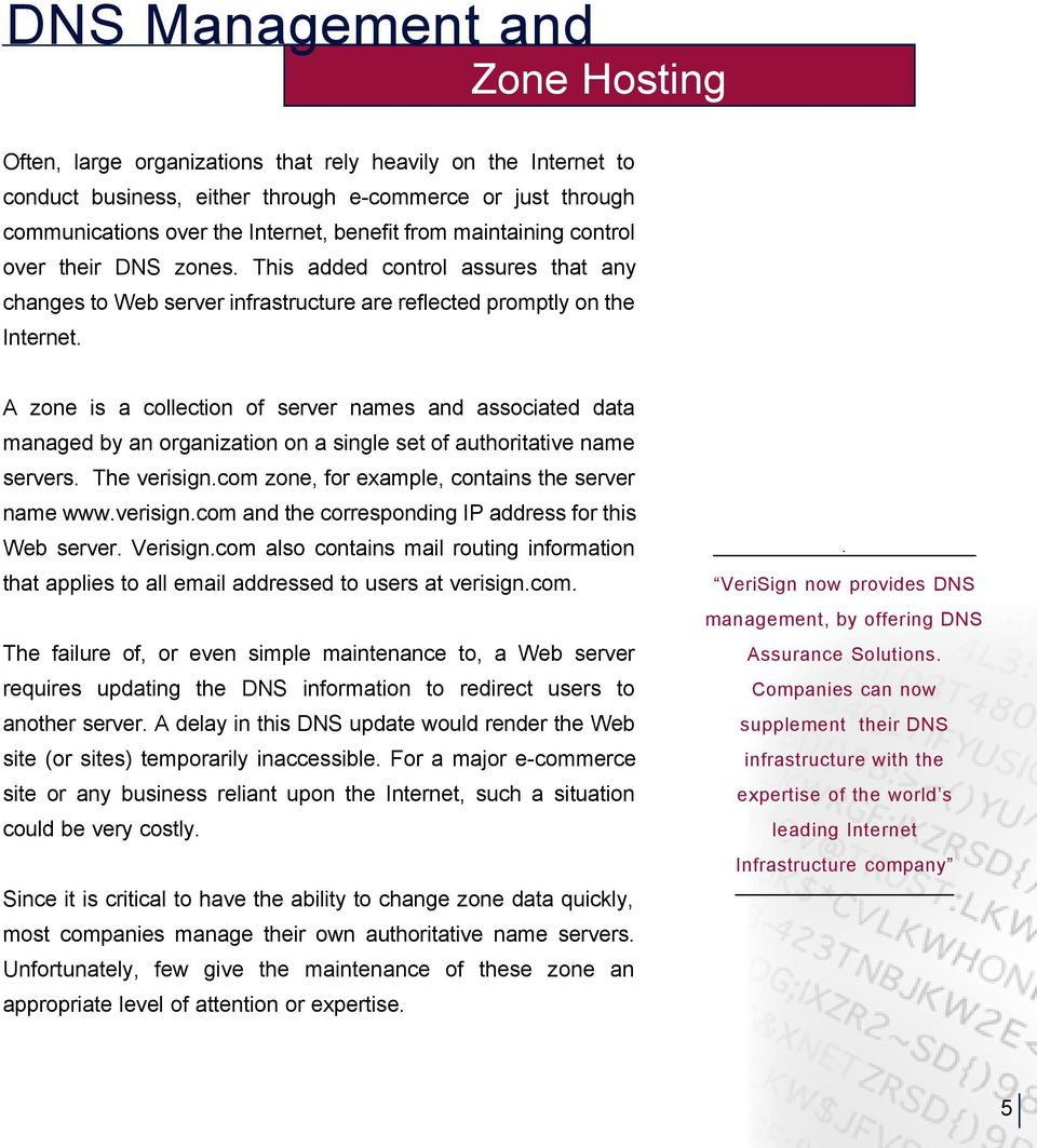 A zone is a collection of server names and associated data managed by an organization on a single set of authoritative name servers. The verisign.com zone, for example, contains the server name www.