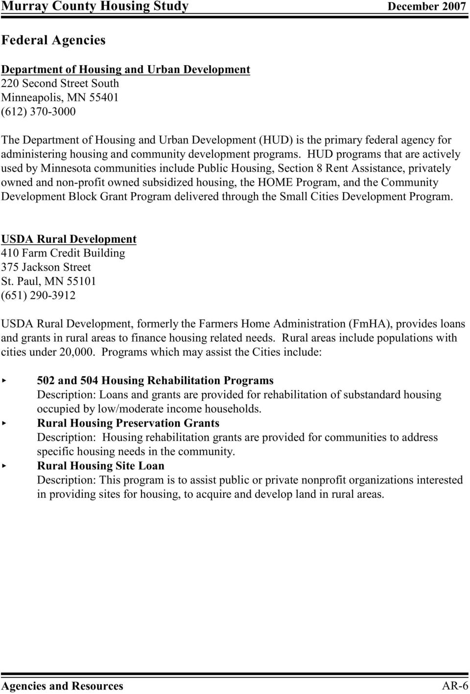 HUD programs that are actively used by Minnesota communities include Public Housing, Section 8 Rent Assistance, privately owned and non-profit owned subsidized housing, the HOME Program, and the