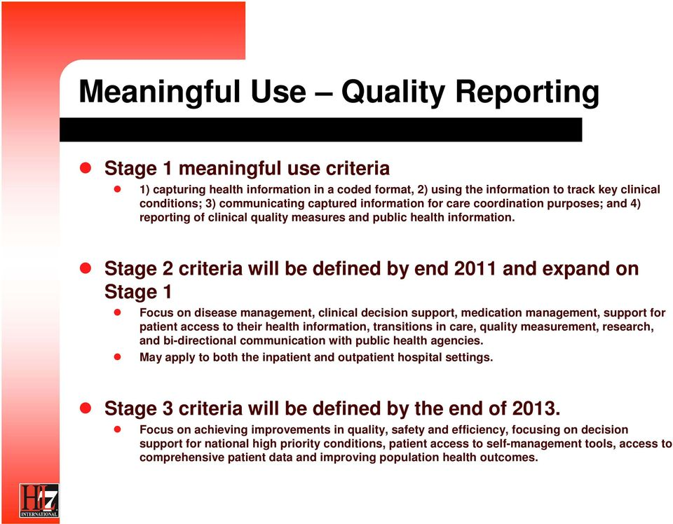 Stage 2 criteria will be defined by end 2011 and expand on Stage 1 Focus on disease management, clinical decision support, medication management, support for patient access to their health