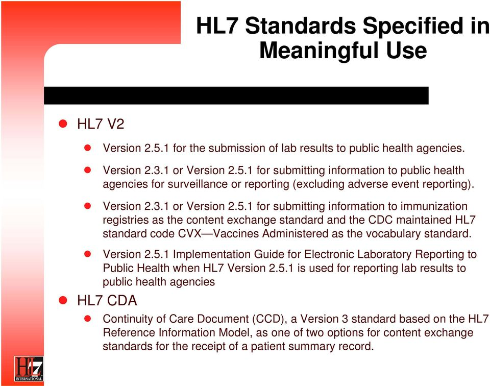 1 for submitting information to immunization registries as the content exchange standard and the CDC maintained HL7 standard code CVX Vaccines Administered as the vocabulary standard. Version 2.5.