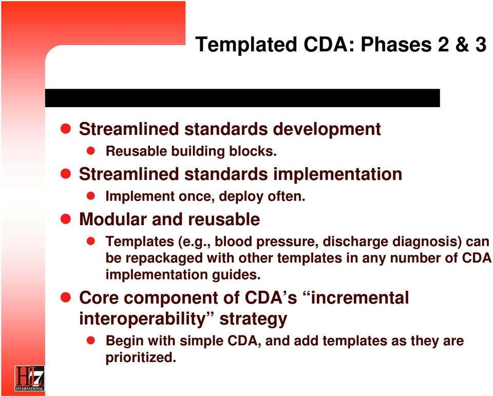, blood pressure, discharge diagnosis) can be repackaged with other templates in any number of CDA
