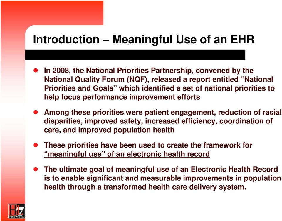 safety, increased efficiency, coordination of care, and improved population health These priorities have been used to create the framework for meaningful use of an electronic health