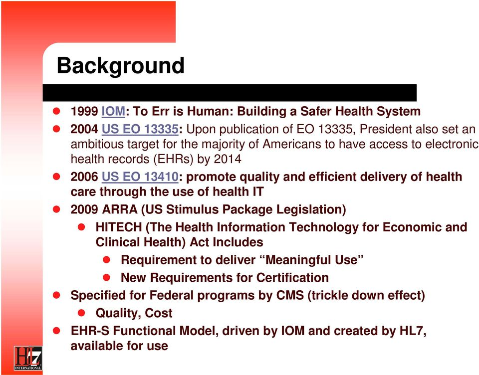 ARRA (US Stimulus Package Legislation) HITECH (The Health Information Technology for Economic and Clinical Health) Act Includes Requirement to deliver Meaningful Use New