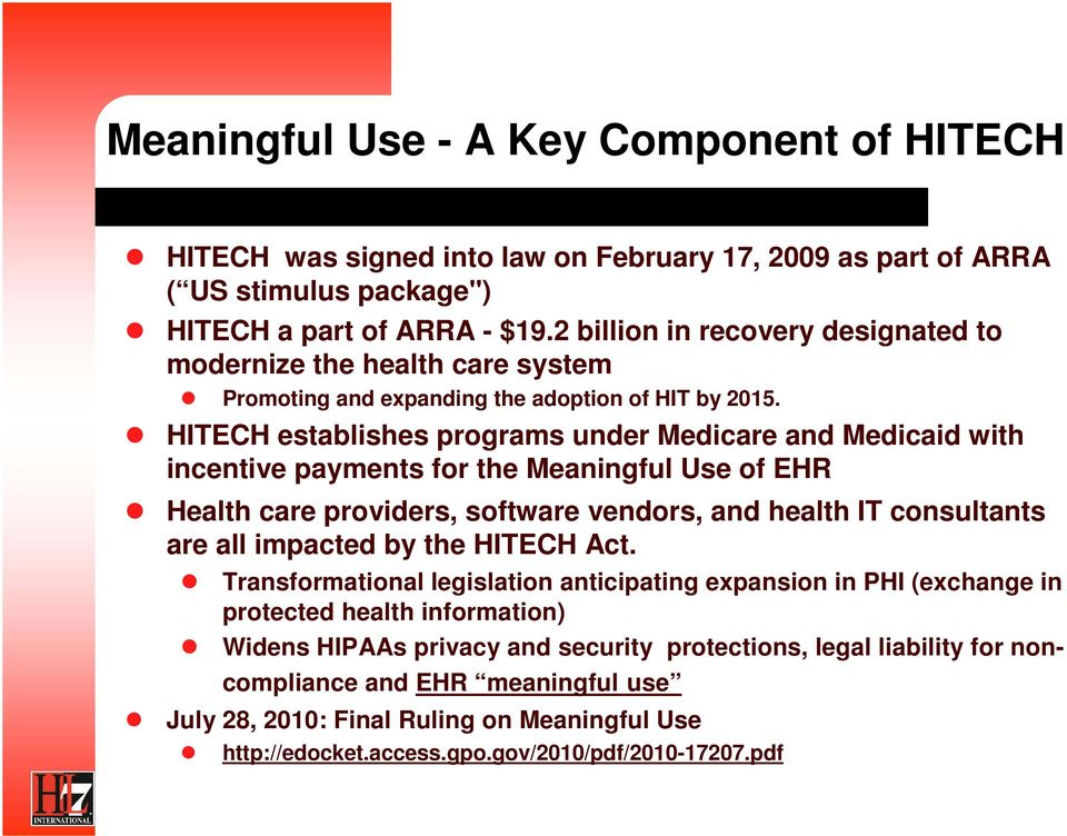 HITECH establishes programs under Medicare and Medicaid with incentive payments for the Meaningful Use of EHR Health care providers, software vendors, and health IT consultants are all impacted by