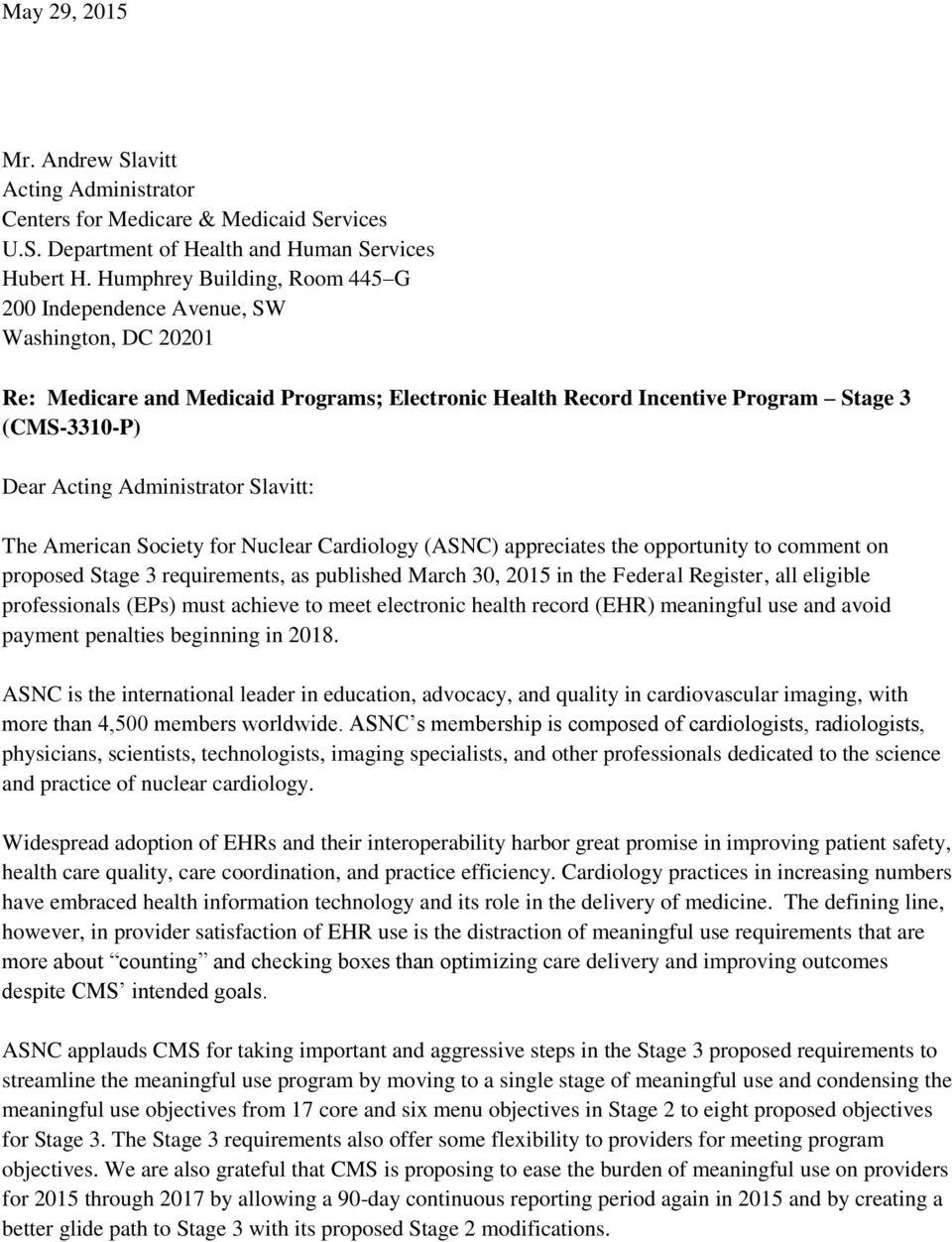 Administrator Slavitt: The American Society for Nuclear Cardiology (ASNC) appreciates the opportunity to comment on proposed Stage 3 requirements, as published March 30, 2015 in the Federal Register,