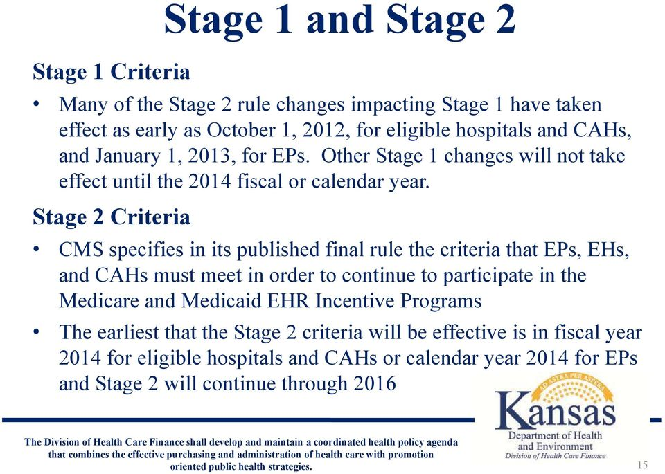 Stage 2 Criteria CMS specifies in its published final rule the criteria that EPs, EHs, and CAHs must meet in order to continue to participate in the Medicare and