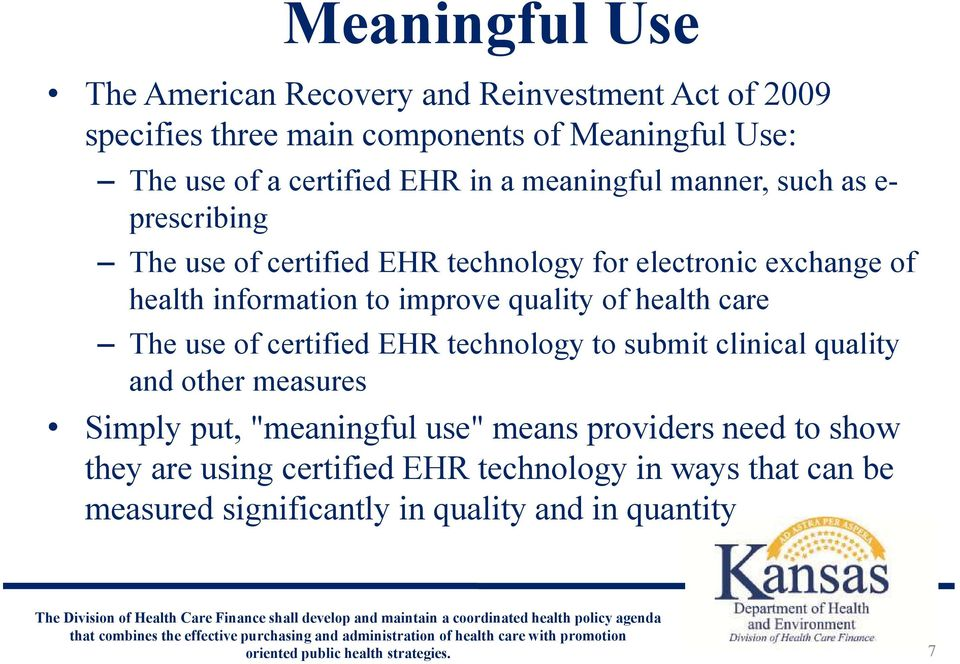 "improve quality of health care The use of certified EHR technology to submit clinical quality and other measures Simply put, ""meaningful"