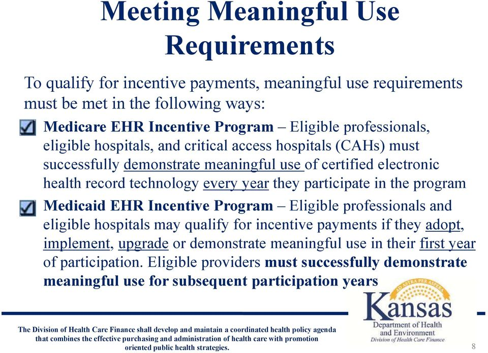 year they participate in the program Medicaid EHR Incentive Program Eligible professionals and eligible hospitals may qualify for incentive payments if they adopt, implement,