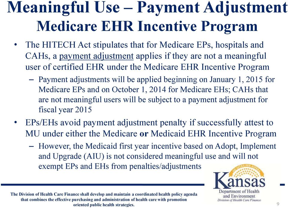 are not meaningful users will be subject to a payment adjustment for fiscal year 2015 EPs/EHs avoid payment adjustment penalty if successfully attest to MU under either the Medicare or Medicaid