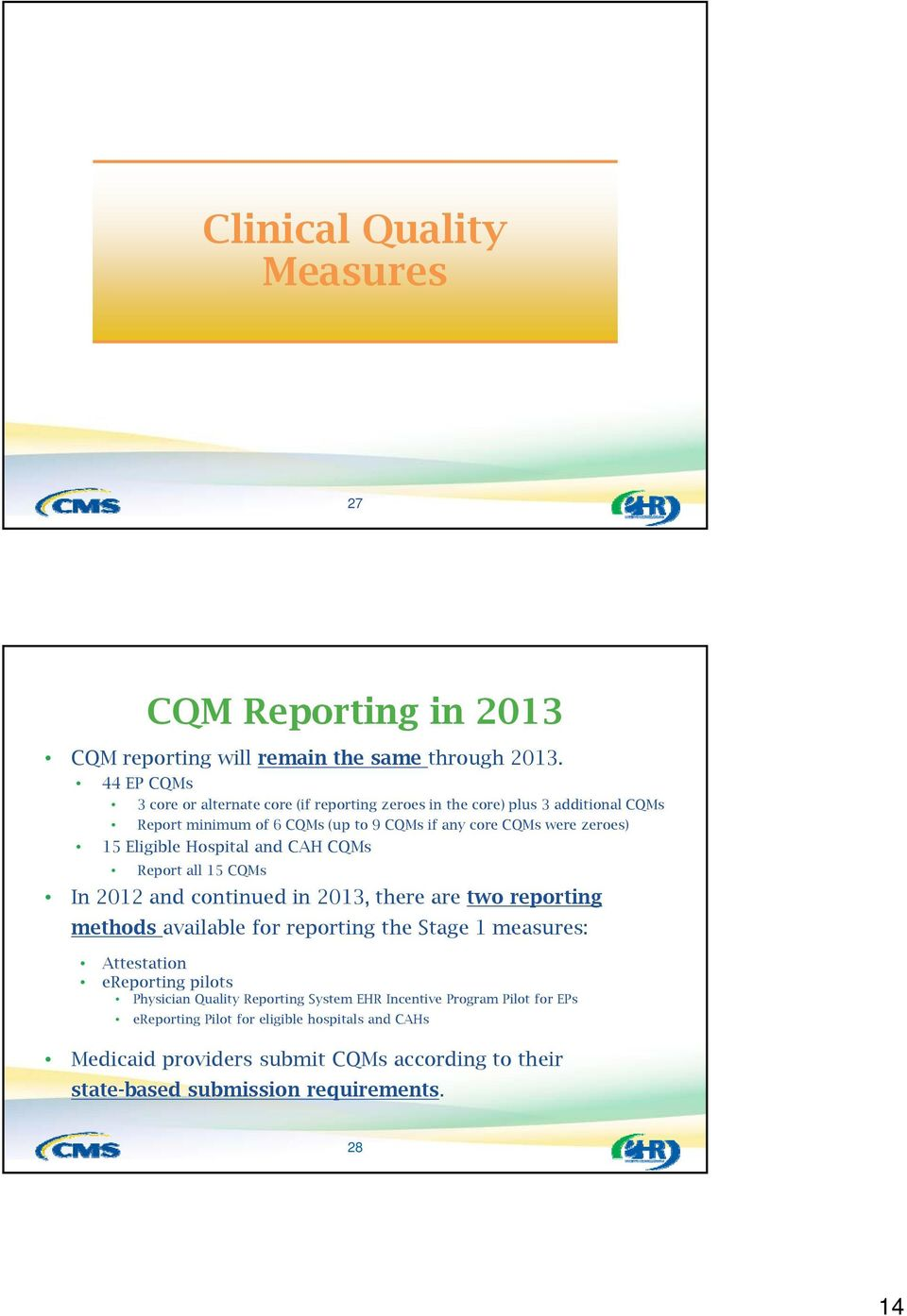 Eligible Hospital and CAH CQMs Report all 15 CQMs In 2012 and continued in 2013, there are two reporting methods available for reporting the Stage 1 measures: