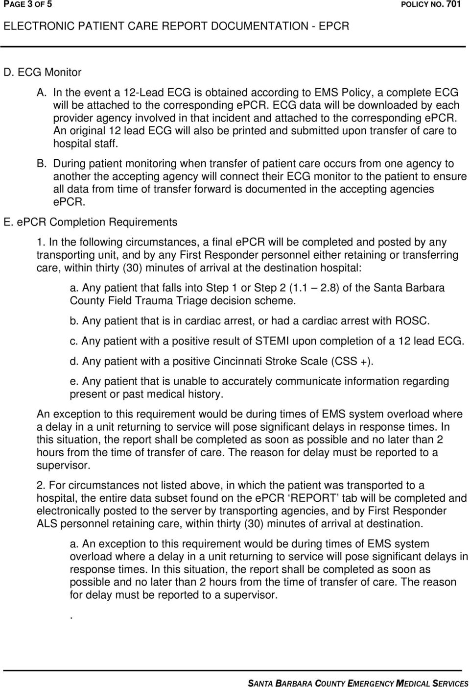 An original 12 lead ECG will also be printed and submitted upon transfer of care to hospital staff. B.