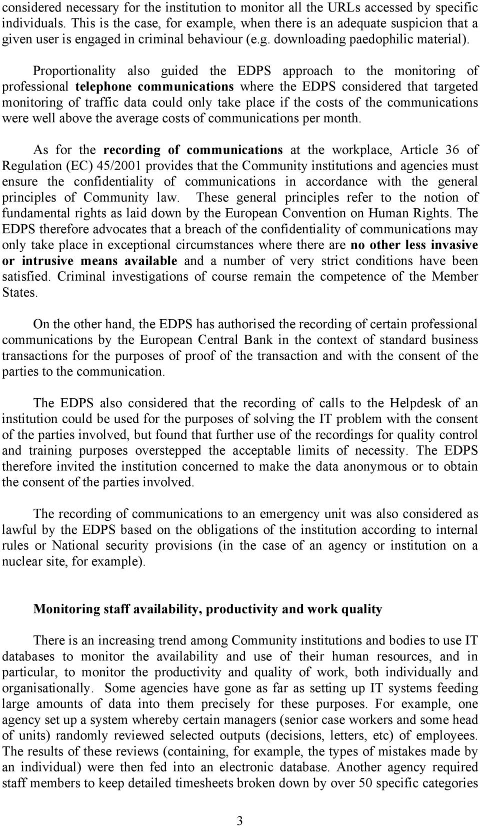 Proportionality also guided the EDPS approach to the monitoring of professional telephone communications where the EDPS considered that targeted monitoring of traffic data could only take place if