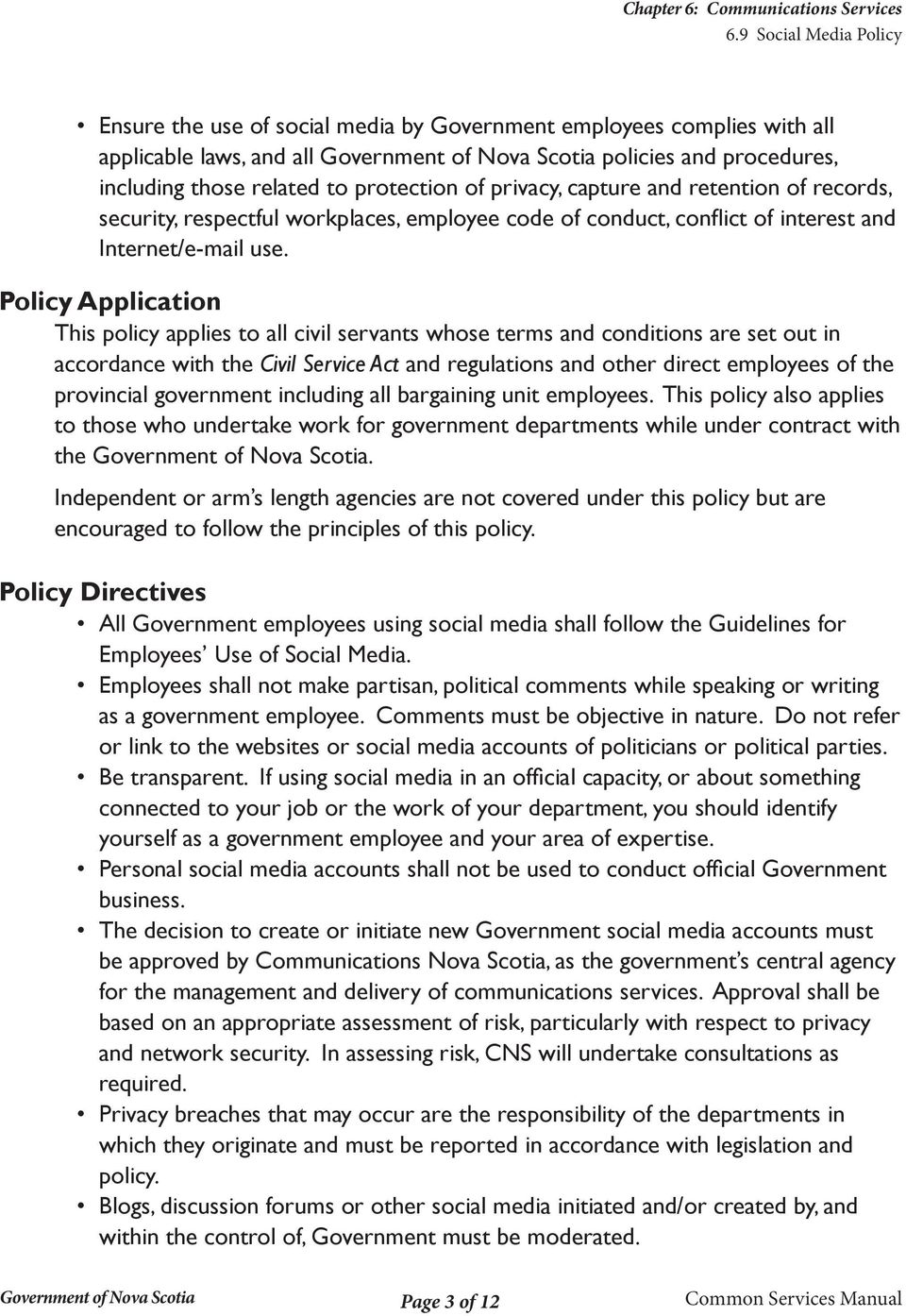 Policy Application This policy applies to all civil servants whose terms and conditions are set out in accordance with the Civil Service Act and regulations and other direct employees of the