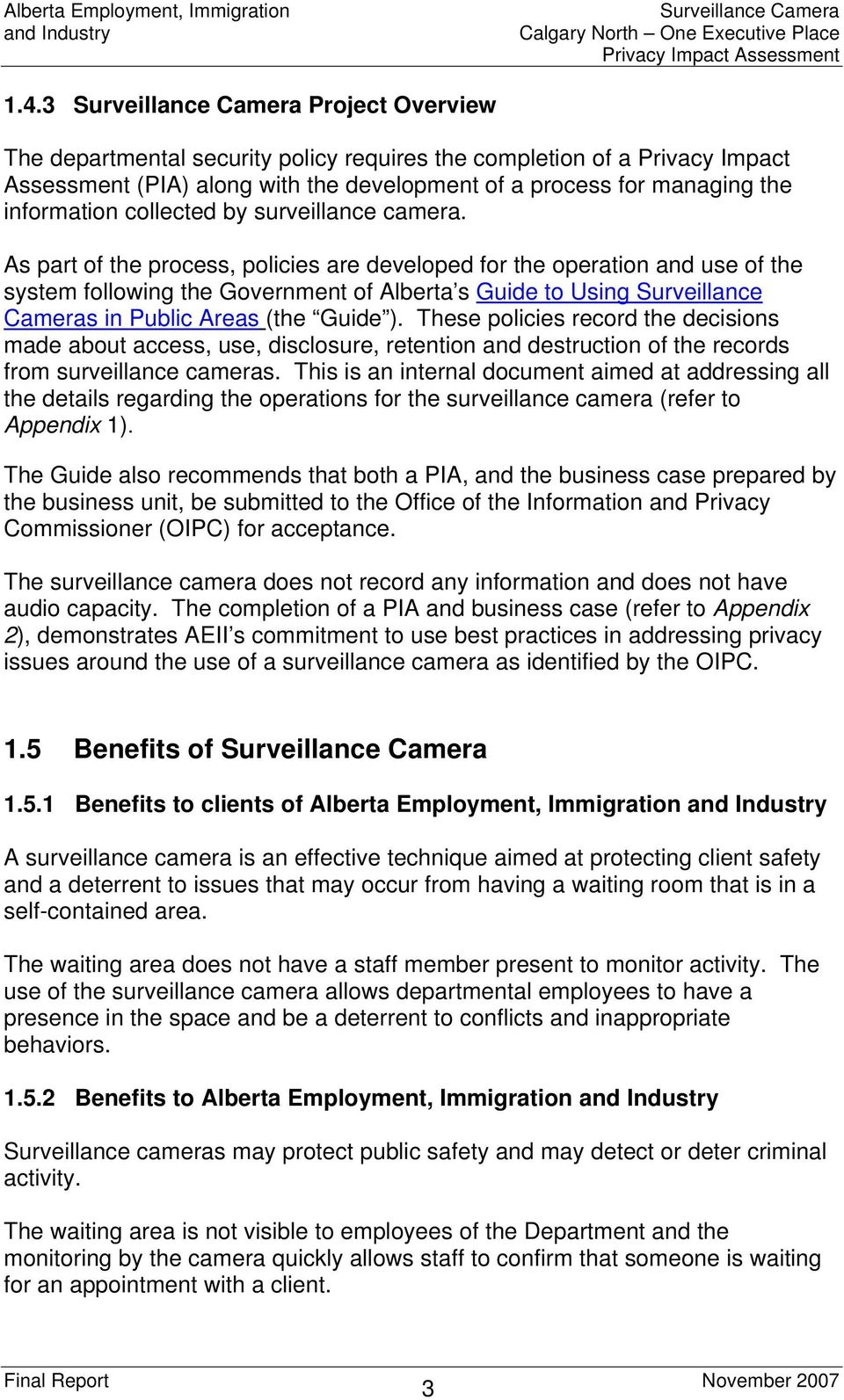 As part of the process, policies are developed for the operation and use of the system following the Government of Alberta s Guide to Using Surveillance Cameras in Public Areas (the Guide ).
