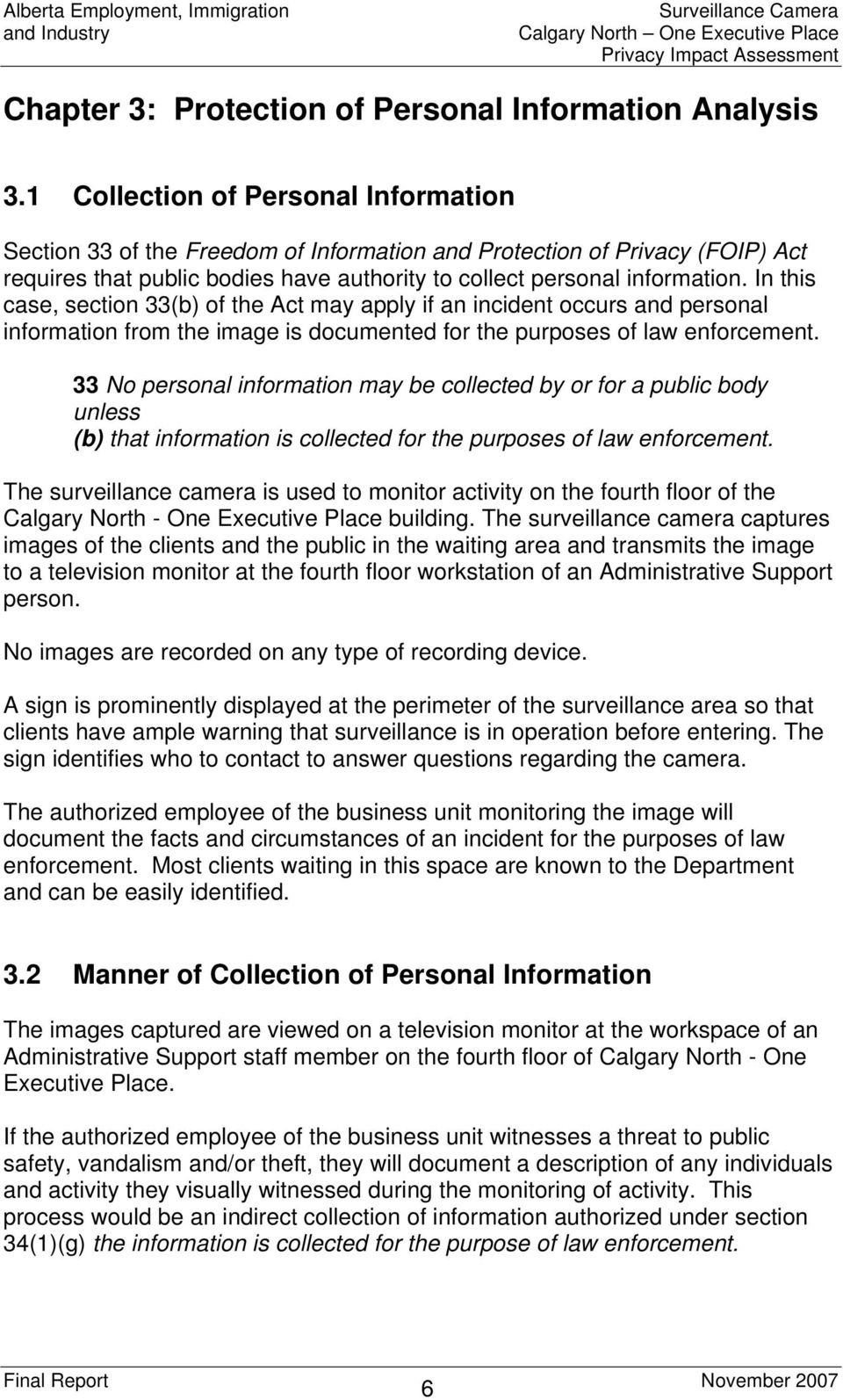In this case, section 33(b) of the Act may apply if an incident occurs and personal information from the image is documented for the purposes of law enforcement.