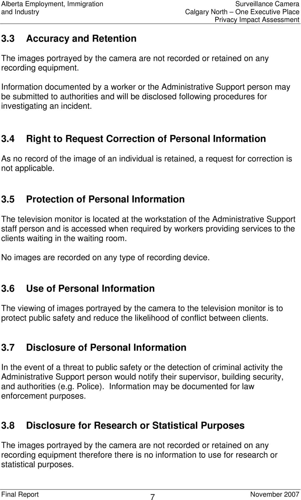 4 Right to Request Correction of Personal Information As no record of the image of an individual is retained, a request for correction is not applicable. 3.