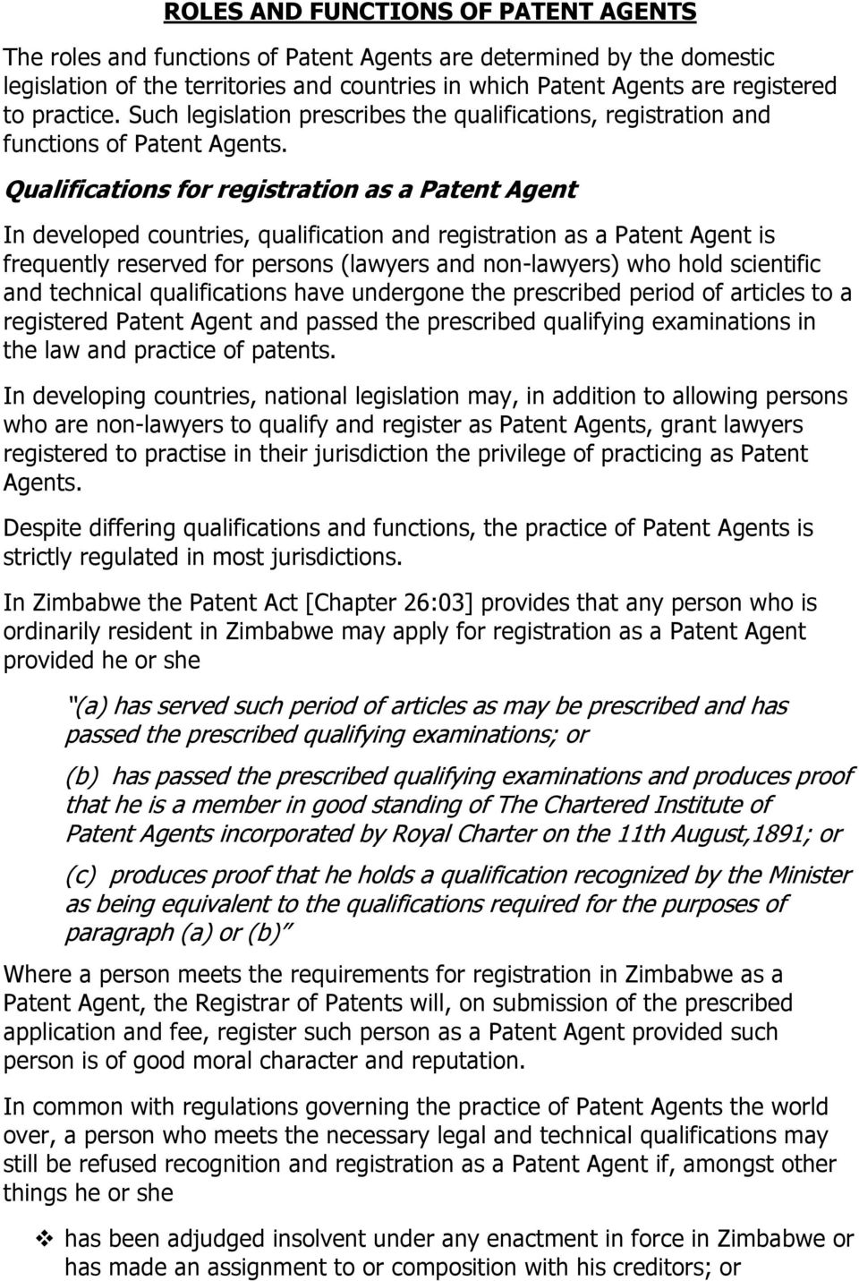 Qualifications for registration as a Patent Agent In developed countries, qualification and registration as a Patent Agent is frequently reserved for persons (lawyers and non-lawyers) who hold