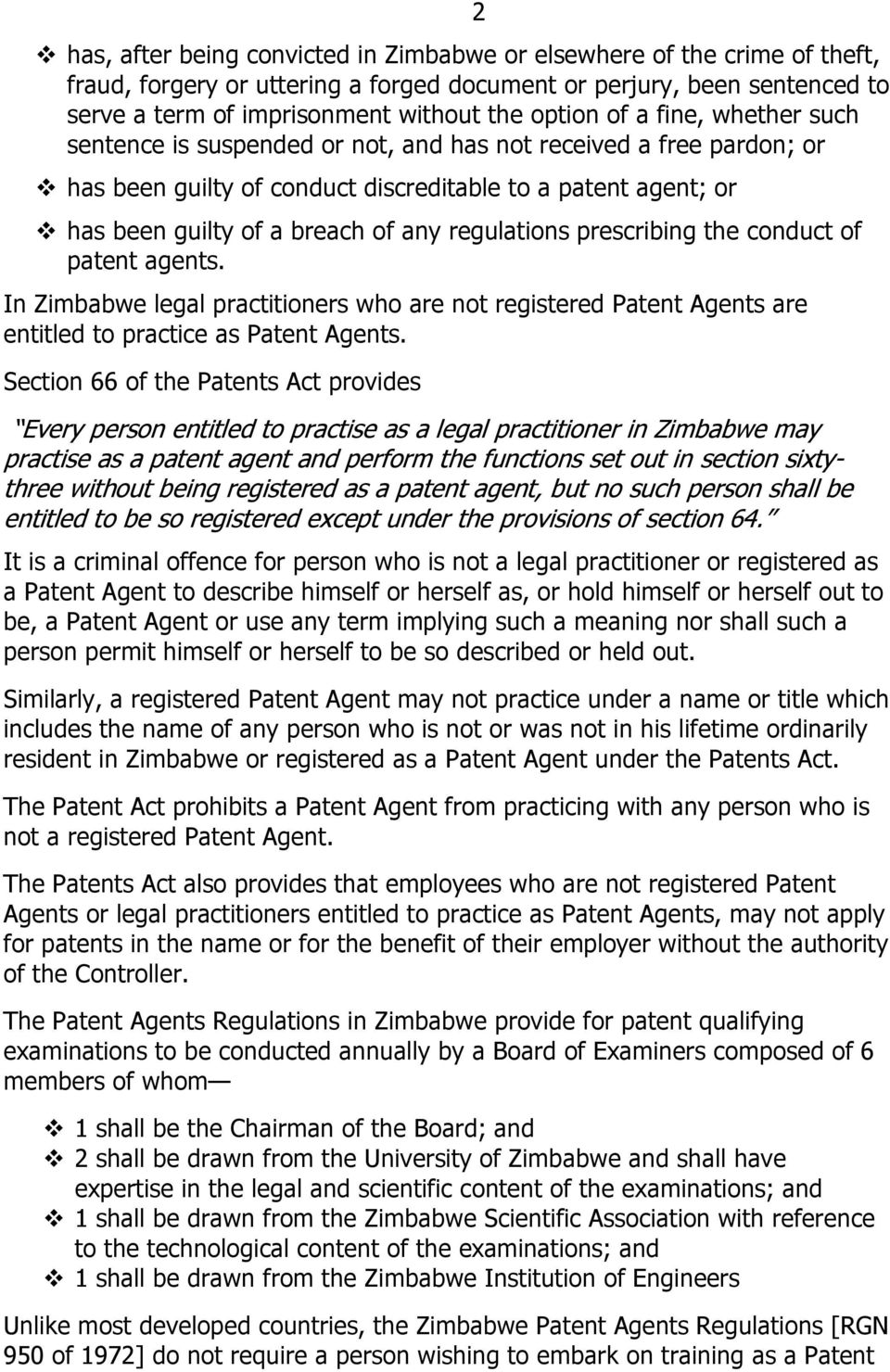 regulations prescribing the conduct of patent agents. In Zimbabwe legal practitioners who are not registered Patent Agents are entitled to practice as Patent Agents.