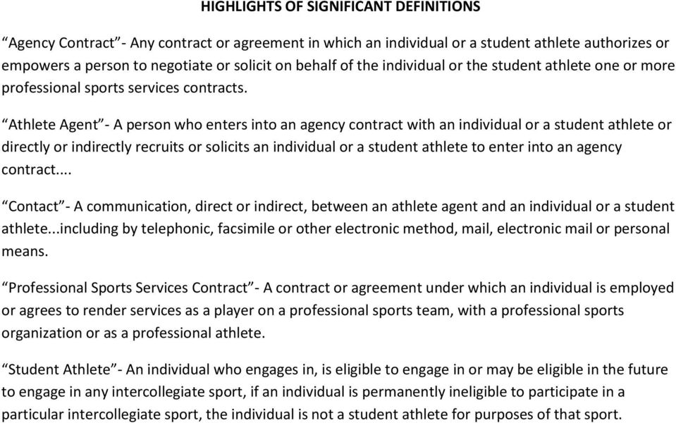 Athlete Agent - A person who enters into an agency contract with an individual or a student athlete or directly or indirectly recruits or solicits an individual or a student athlete to enter into an