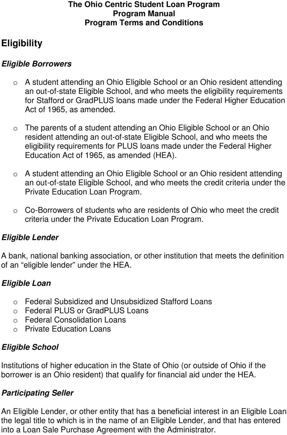 o The parents of a student attending an Ohio Eligible School or an Ohio resident attending an out-of-state Eligible School, and who meets the eligibility requirements for PLUS loans made under the
