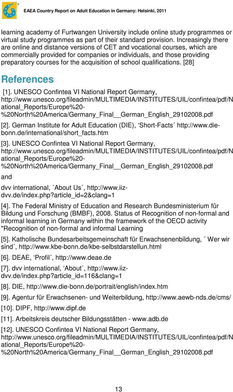 acquisition of school qualifications. [28] References [1]. UNESCO Confintea VI National Report Germany, http://www.unesco.