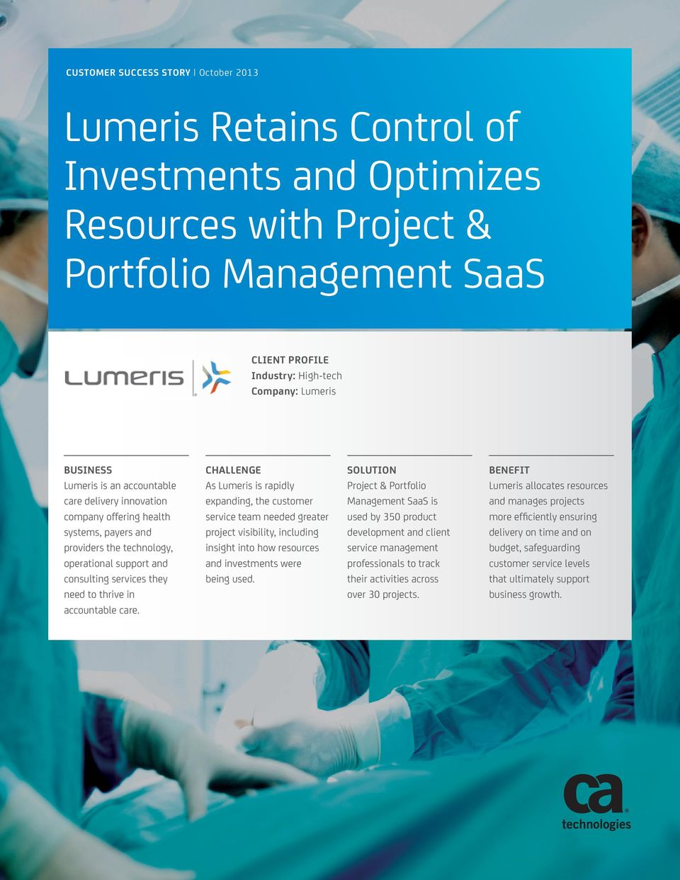 accountable care. CHALLENGE As Lumeris is rapidly expanding, the customer service team needed greater project visibility, including insight into how resources and investments were being used.
