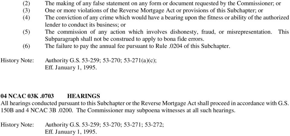 or misrepresentation. This Subparagraph shall not be construed to apply to bona fide errors. (6) The failure to pay the annual fee pursuant to Rule.0204 of this Subchapter. Authority G.S. 53-259; 53-270; 53-271(a)(c); 04 NCAC 03K.