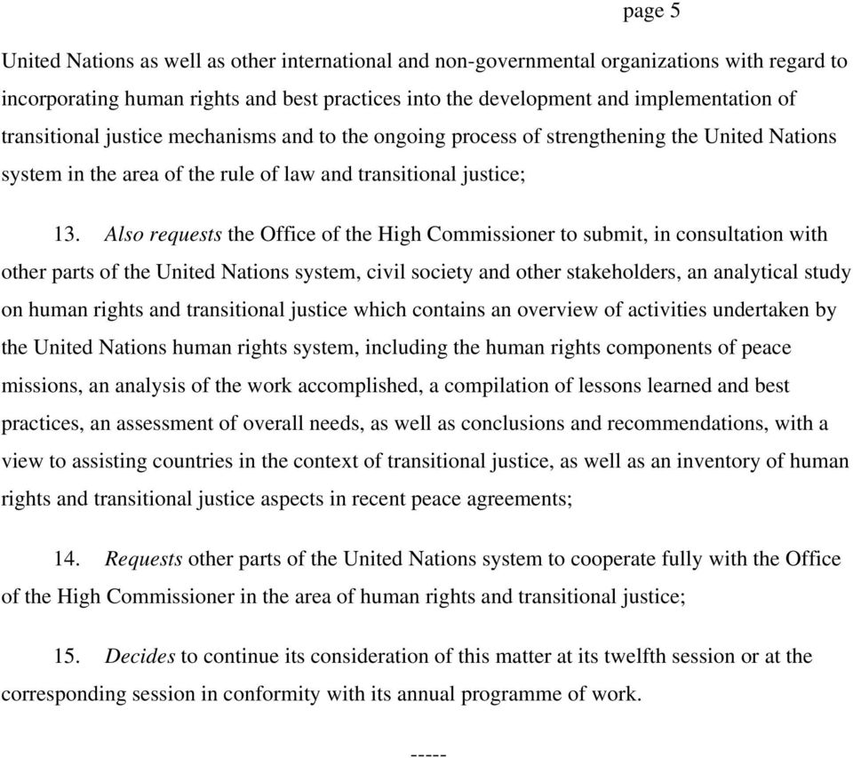 Also requests the Office of the High Commissioner to submit, in consultation with other parts of the United Nations system, civil society and other stakeholders, an analytical study on human rights