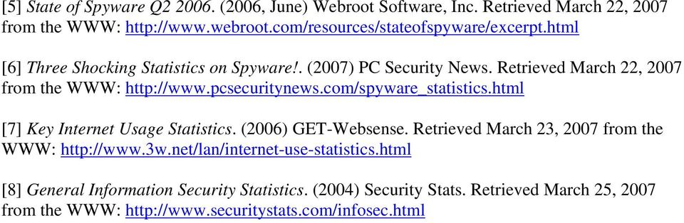 Retrieved March 22, 2007 from the WWW: http://www.pcsecuritynews.com/spyware_statistics.html [7] Key Internet Usage Statistics. (2006) GET-Websense.